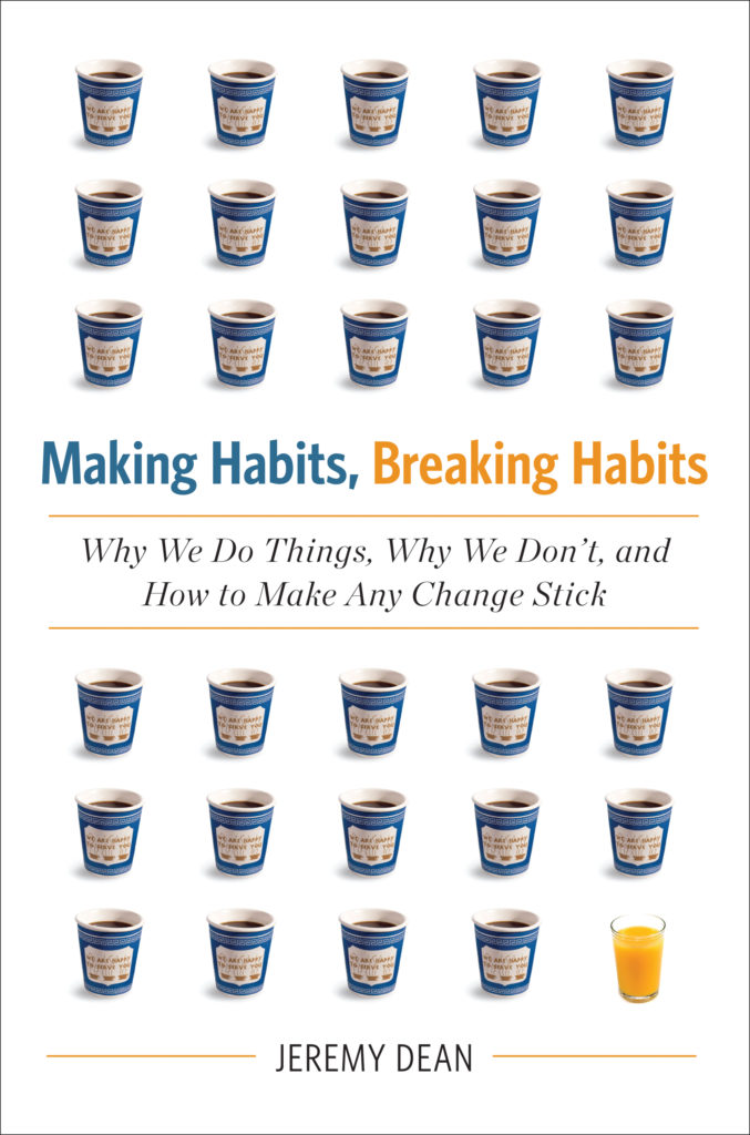 Making Habits Breaking Habits by Jeremy Dean